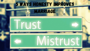 5 WAYS HONESTY IMPROVES MARRIAGE